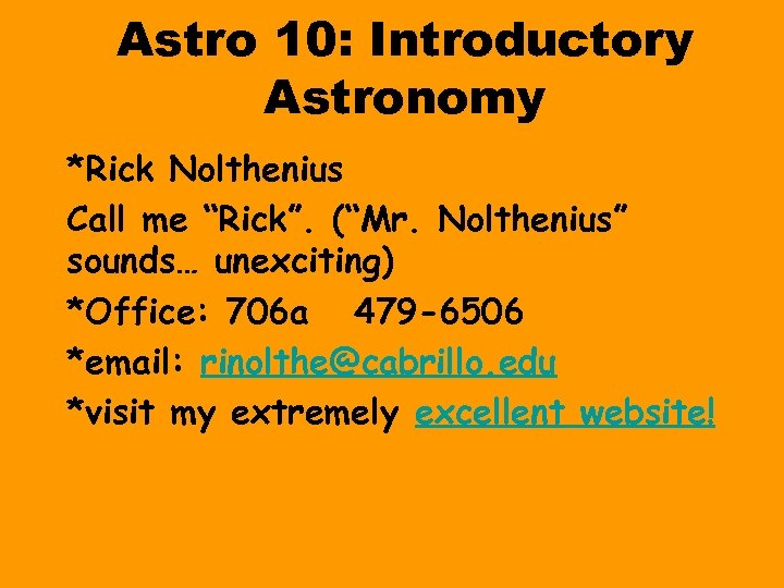 "Astro 10: Introductory Astronomy *Rick Nolthenius Call me ""Rick"". (""Mr. Nolthenius"" sounds… unexciting) *Office:"