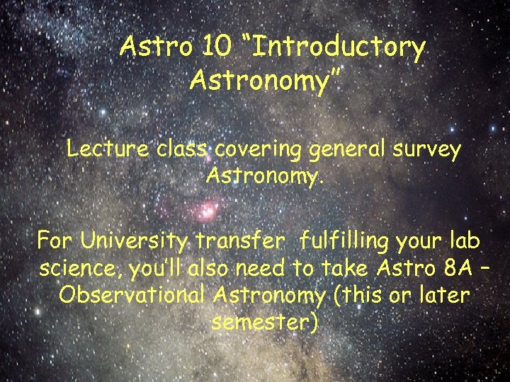 "Astro 10 ""Introductory Astronomy"" Lecture class covering general survey Astronomy. For University transfer fulfilling"