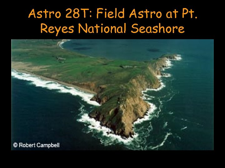 Astro 28 T: Field Astro at Pt. Reyes National Seashore