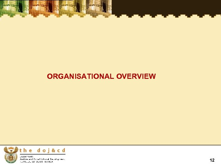 ORGANISATIONAL OVERVIEW 12