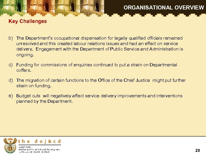 ORGANISATIONAL OVERVIEW Key Challenges b) The Department's occupational dispensation for legally qualified officials remained
