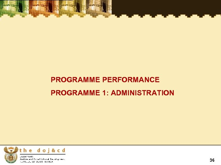 PROGRAMME PERFORMANCE PROGRAMME 1: ADMINISTRATION 36