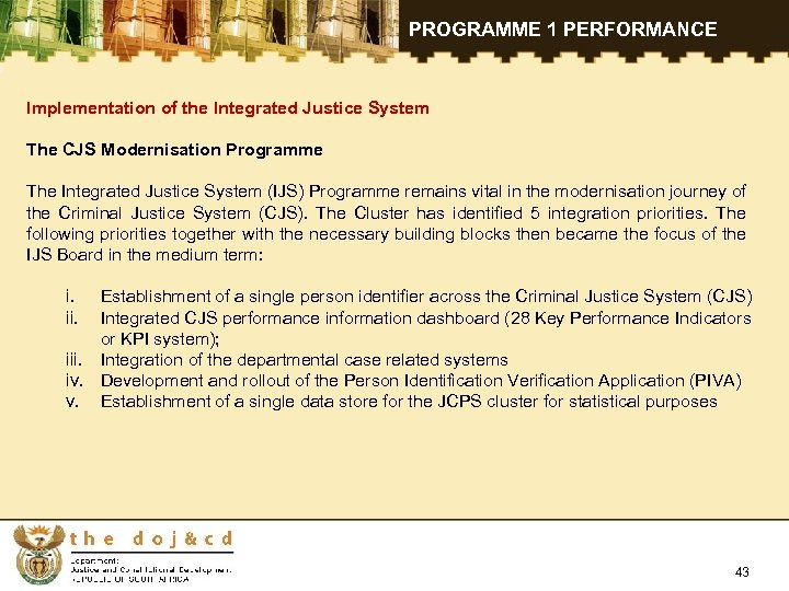 PROGRAMME 1 PERFORMANCE Implementation of the Integrated Justice System The CJS Modernisation Programme The