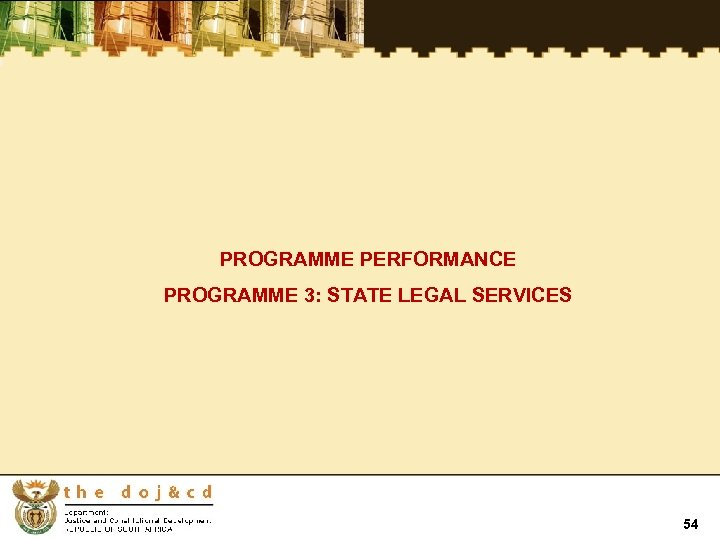 PROGRAMME PERFORMANCE PROGRAMME 3: STATE LEGAL SERVICES 54