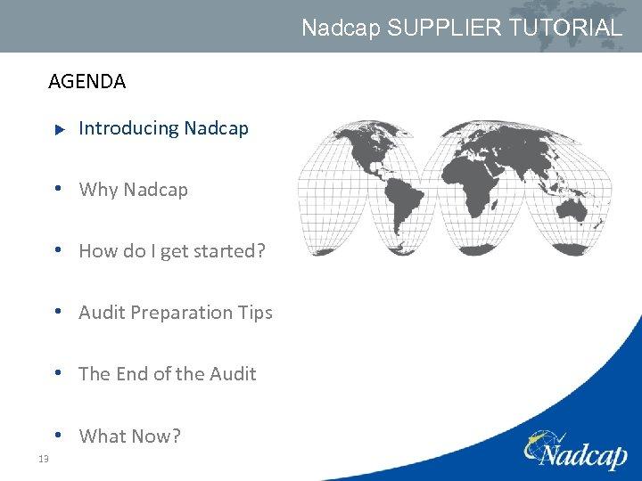 Nadcap SUPPLIER TUTORIAL AGENDA u Introducing Nadcap • Why Nadcap • How do I
