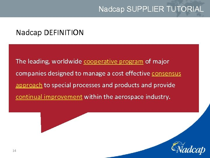 Nadcap SUPPLIER TUTORIAL Nadcap DEFINITION The leading, worldwide cooperative program of major companies designed