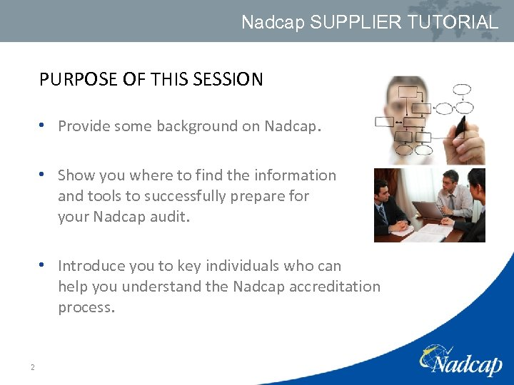 Nadcap SUPPLIER TUTORIAL PURPOSE OF THIS SESSION • Provide some background on Nadcap. •