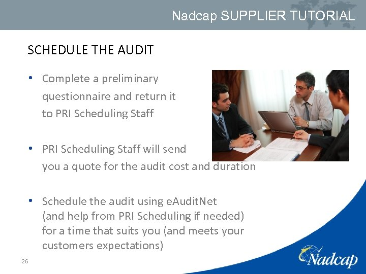 Nadcap SUPPLIER TUTORIAL SCHEDULE THE AUDIT • Complete a preliminary questionnaire and return it