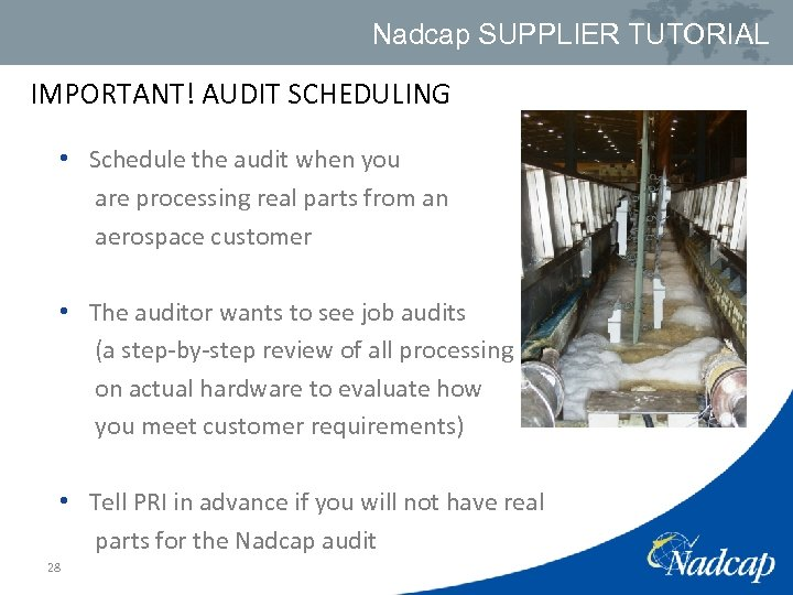 Nadcap SUPPLIER TUTORIAL IMPORTANT! AUDIT SCHEDULING • Schedule the audit when you are processing