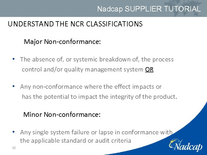 Nadcap SUPPLIER TUTORIAL UNDERSTAND THE NCR CLASSIFICATIONS Major Non-conformance: • The absence of, or