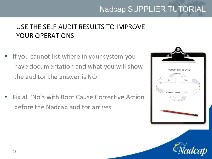 Nadcap SUPPLIER TUTORIAL USE THE SELF AUDIT RESULTS TO IMPROVE YOUR OPERATIONS • If