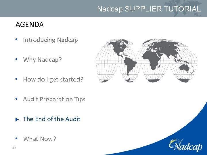 Nadcap SUPPLIER TUTORIAL AGENDA • Introducing Nadcap • Why Nadcap? • How do I