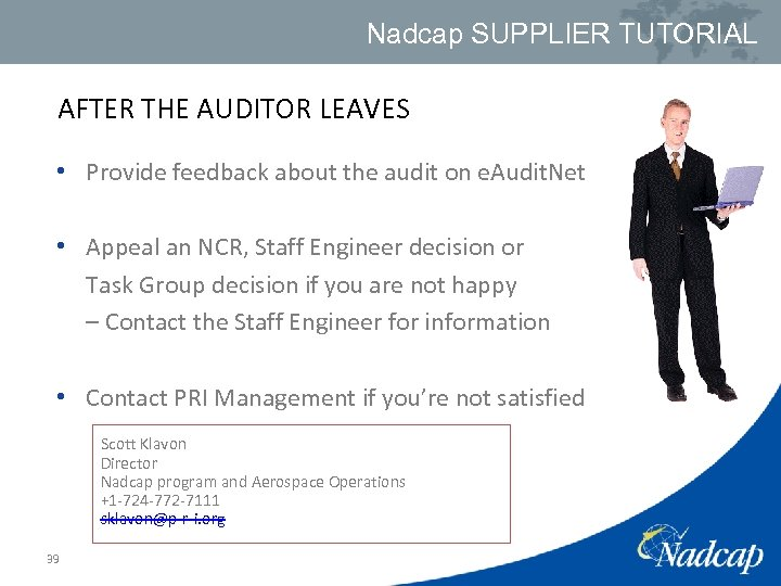 Nadcap SUPPLIER TUTORIAL AFTER THE AUDITOR LEAVES • Provide feedback about the audit on