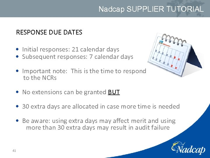 Nadcap SUPPLIER TUTORIAL RESPONSE DUE DATES • Initial responses: 21 calendar days • Subsequent