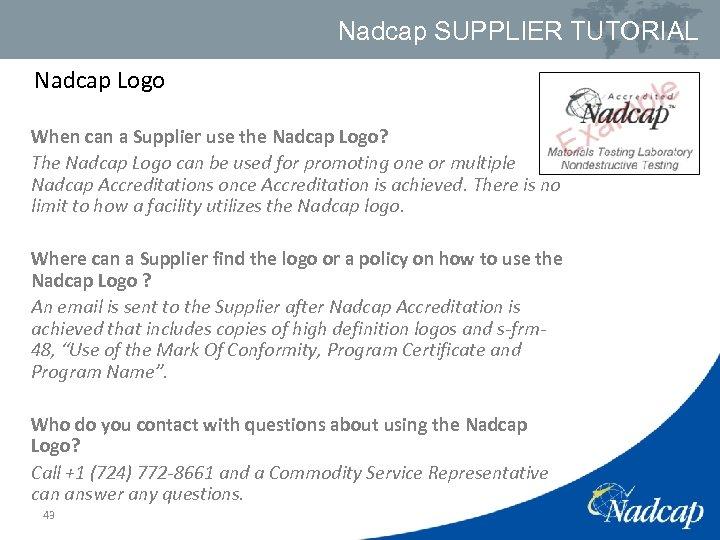 Nadcap SUPPLIER TUTORIAL Nadcap Logo When can a Supplier use the Nadcap Logo? The