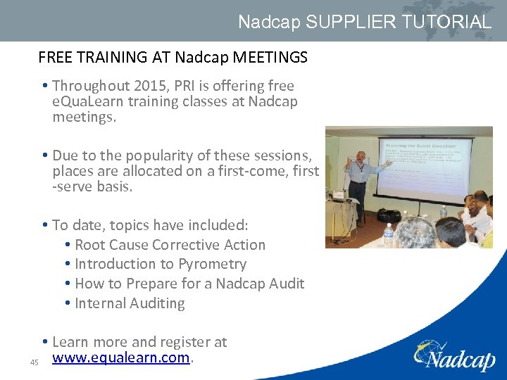 Nadcap SUPPLIER TUTORIAL FREE TRAINING AT Nadcap MEETINGS • Throughout 2015, PRI is offering