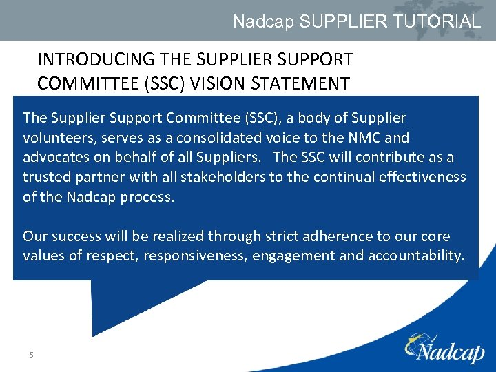 Nadcap SUPPLIER TUTORIAL INTRODUCING THE SUPPLIER SUPPORT COMMITTEE (SSC) VISION STATEMENT The Supplier Support