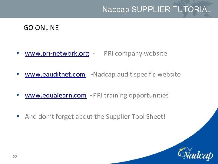 Nadcap SUPPLIER TUTORIAL GO ONLINE • www. pri-network. org - PRI company website •