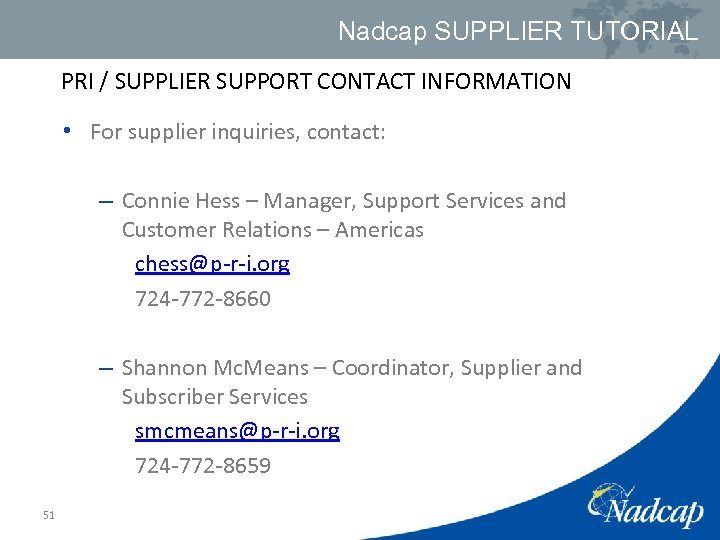 Nadcap SUPPLIER TUTORIAL PRI / SUPPLIER SUPPORT CONTACT INFORMATION • For supplier inquiries, contact: