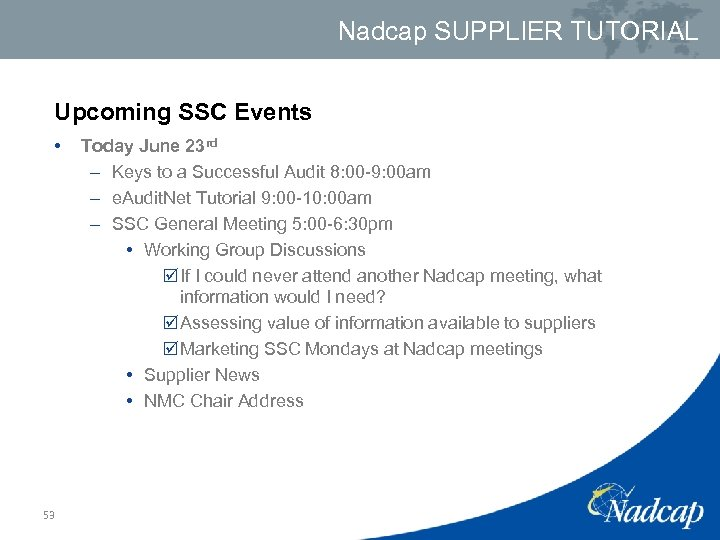 Nadcap SUPPLIER TUTORIAL Upcoming SSC Events • 53 Today June 23 rd – Keys