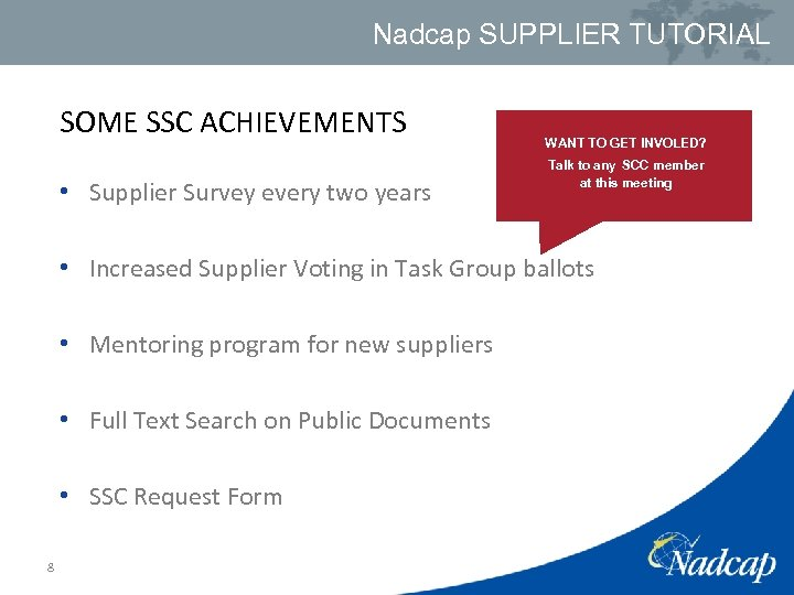 Nadcap SUPPLIER TUTORIAL SOME SSC ACHIEVEMENTS • Supplier Survey every two years WANT TO