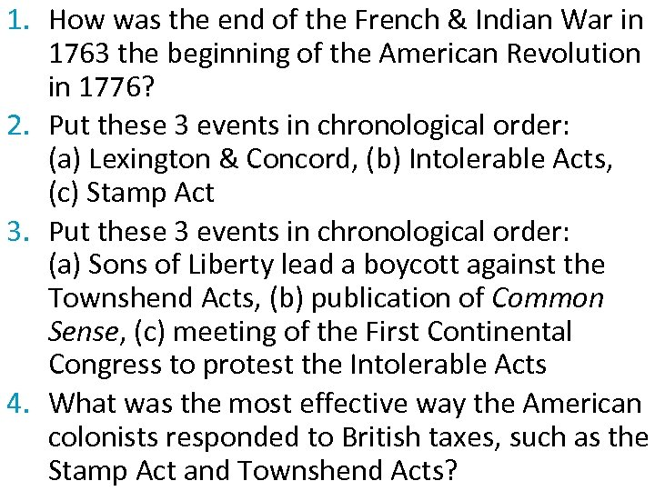 1. How was the end of the French & Indian War in 1763 the