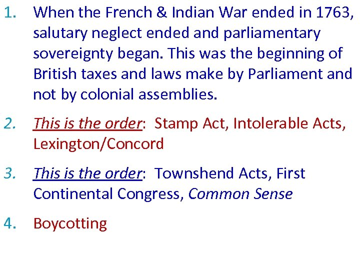 1. When the French & Indian War ended in 1763, salutary neglect ended and