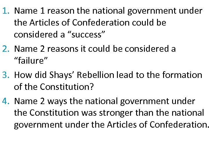 1. Name 1 reason the national government under the Articles of Confederation could be