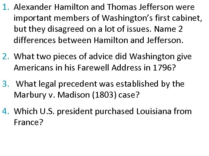 1. Alexander Hamilton and Thomas Jefferson were important members of Washington's first cabinet, but