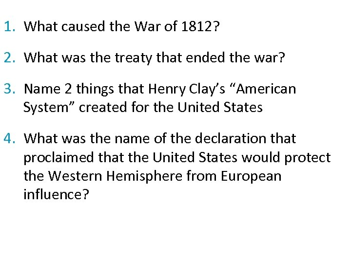 1. What caused the War of 1812? 2. What was the treaty that ended