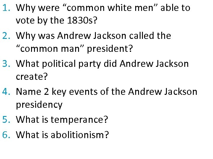 "1. Why were ""common white men"" able to vote by the 1830 s? 2."