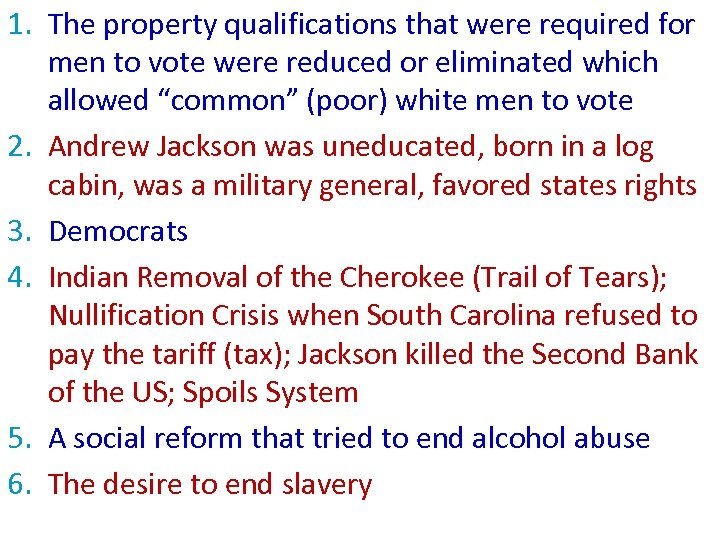 1. The property qualifications that were required for men to vote were reduced or