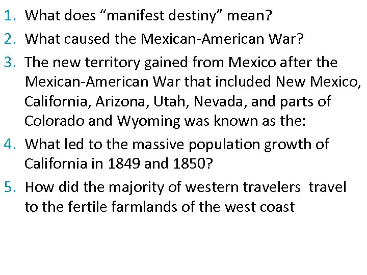 "1. What does ""manifest destiny"" mean? 2. What caused the Mexican-American War? 3. The"