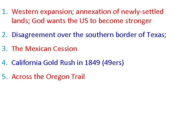 1. Western expansion; annexation of newly-settled lands; God wants the US to become stronger