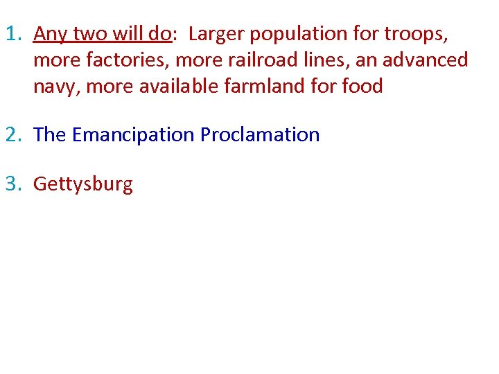 1. Any two will do: Larger population for troops, more factories, more railroad lines,