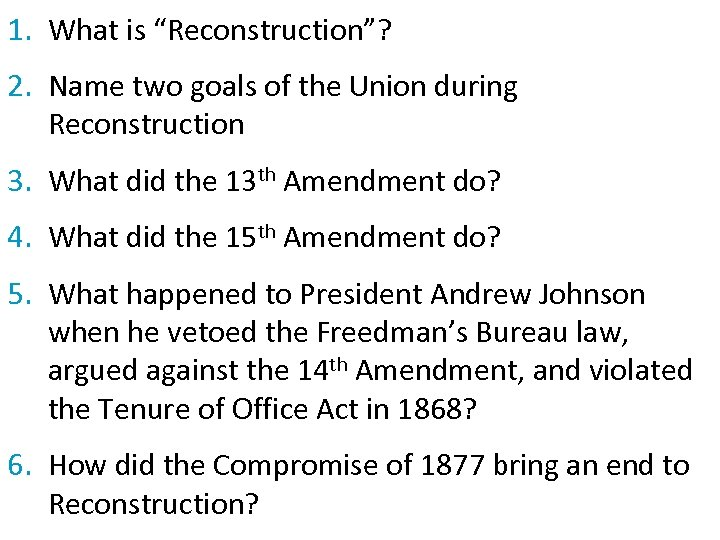 "1. What is ""Reconstruction""? 2. Name two goals of the Union during Reconstruction 3."