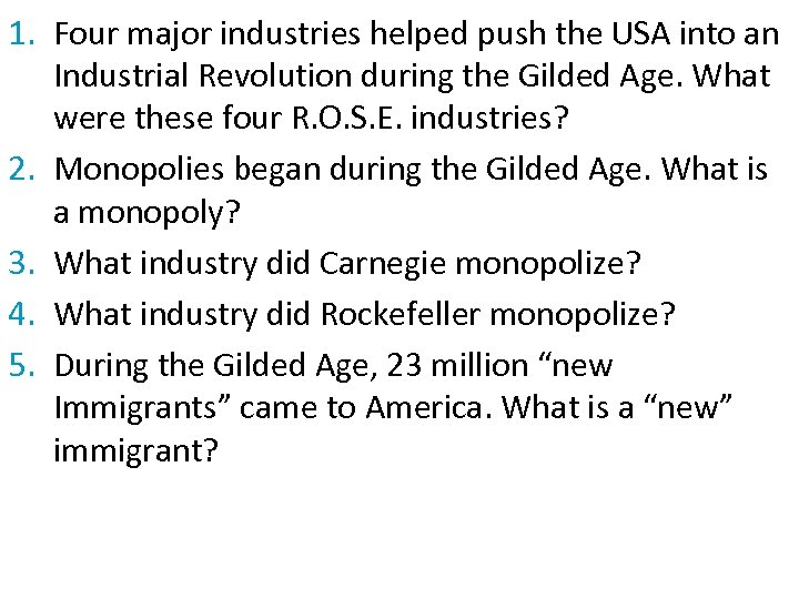1. Four major industries helped push the USA into an Industrial Revolution during the
