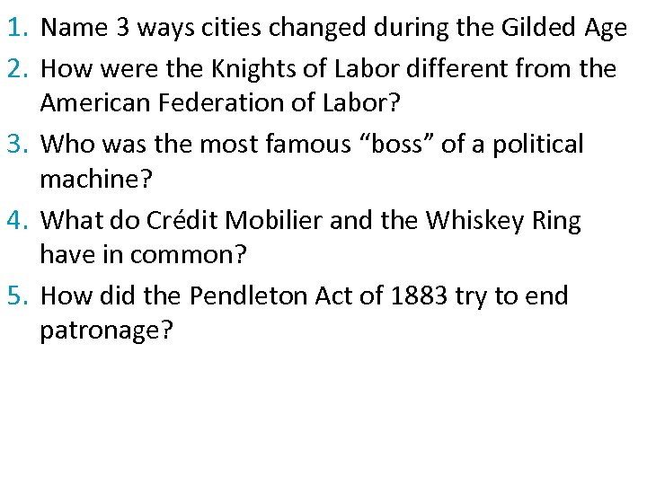 1. Name 3 ways cities changed during the Gilded Age 2. How were the