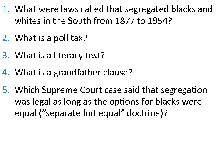 1. What were laws called that segregated blacks and whites in the South from