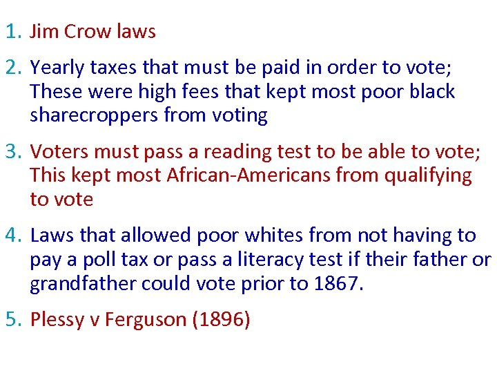1. Jim Crow laws 2. Yearly taxes that must be paid in order to