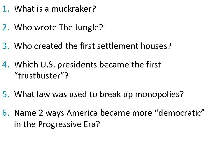 1. What is a muckraker? 2. Who wrote The Jungle? 3. Who created the