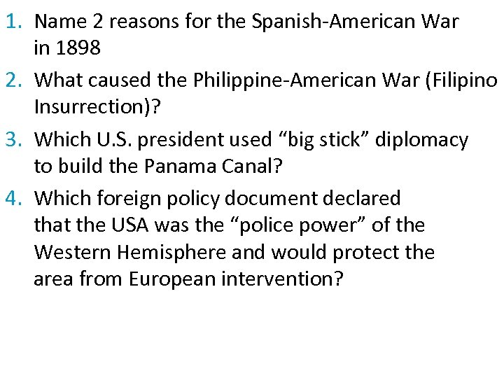 1. Name 2 reasons for the Spanish-American War in 1898 2. What caused the