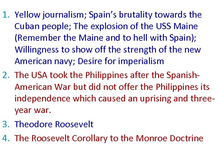 1. Yellow journalism; Spain's brutality towards the Cuban people; The explosion of the USS