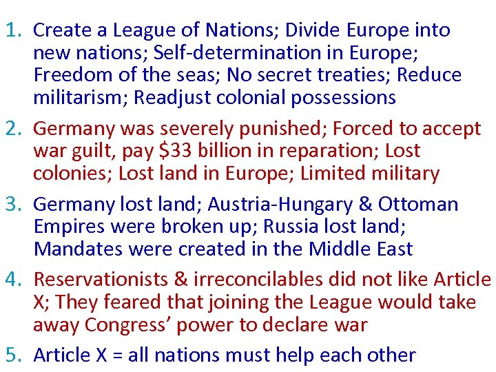 1. Create a League of Nations; Divide Europe into new nations; Self-determination in Europe;