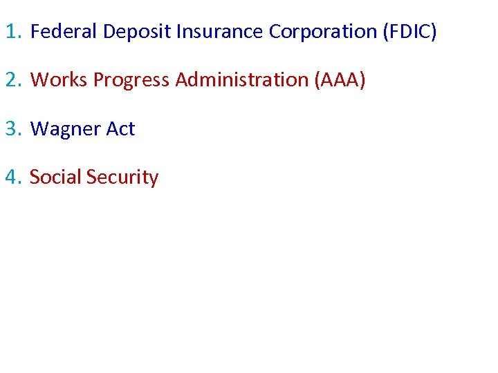 1. Federal Deposit Insurance Corporation (FDIC) 2. Works Progress Administration (AAA) 3. Wagner Act