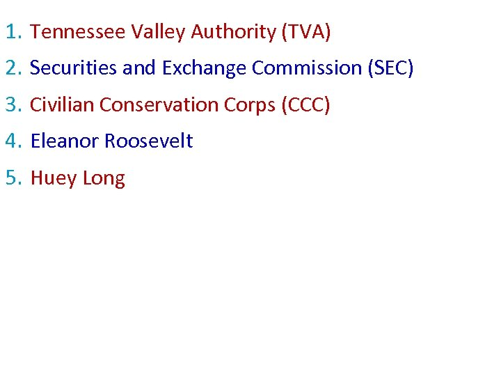1. Tennessee Valley Authority (TVA) 2. Securities and Exchange Commission (SEC) 3. Civilian Conservation
