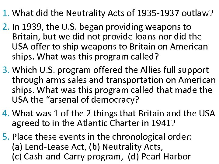 1. What did the Neutrality Acts of 1935 -1937 outlaw? 2. In 1939, the