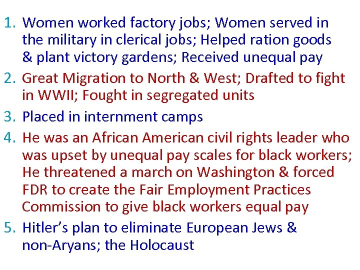 1. Women worked factory jobs; Women served in the military in clerical jobs; Helped