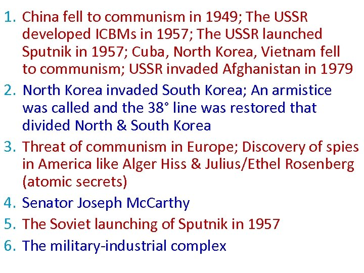 1. China fell to communism in 1949; The USSR developed ICBMs in 1957; The