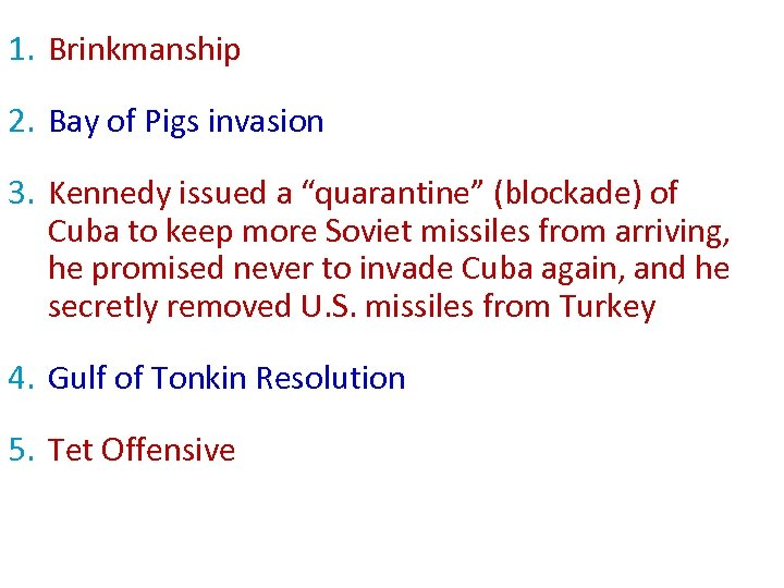 "1. Brinkmanship 2. Bay of Pigs invasion 3. Kennedy issued a ""quarantine"" (blockade) of"